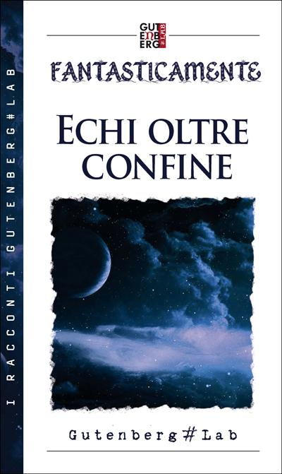 ECHI-OLTRE-CONFINE-Fantasticamente-2015